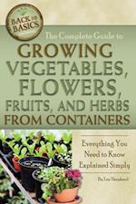 Complete Guide to Growing Vegetables, Flowers, Fruits, and Herbs from Containers
