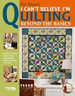 I Can't Believe I'm Quilting, Beyond the Basics af Pat Sloan