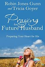 Praying for Your Future Husband af Robin Jones Gunn, Tricia Goyer