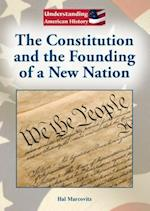The Constitution and the Founding of a New Nation (Understanding American History)