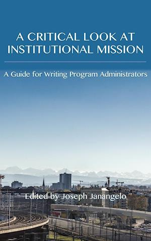 Bog, hardback Critical Look at Institutional Mission: A Guide for Writing Program Administrators