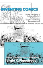 Inventing Comics: A New Translation of Rodolphe Töpffer's Reflections on Graphic Storytelling, Media Rhetorics, and Aesthetic Practice