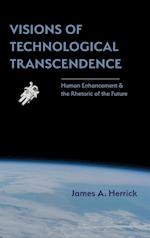 Visions of Technological Transcendence: Human Enhancement and the Rhetoric of the Future