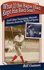 What If the Babe Had Kept His Red Sox? af bill Gutman