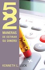 52 Maneras de Estirar Su Dinero = 52 Ways to Stretch Your Money = 52 Ways to Stretch Your Money (52 Maneras de)