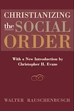 Christianizing the Social Order af Walter Rauschenbusch, Christopher H Evans