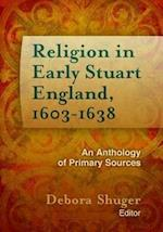 Religion in Early Stuart England, 1603-1638 (Documents of Anglophone Christianity)