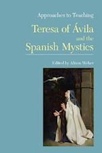 Approaches to Teaching Teresa of Avila and the Spanish Mystics (APPROACHES TO TEACHING WORLD LITERATURE)