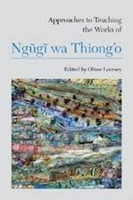 Approaches to Teaching the Works of Ngugi Wa Thioingo (APPROACHES TO TEACHING WORLD LITERATURE)