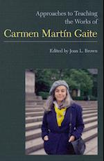 Approaches to Teaching the Works of Carmen Martin Gaite (APPROACHES TO TEACHING WORLD LITERATURE)