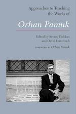 Approaches to Teaching the Works of Orhan Pamuk (APPROACHES TO TEACHING WORLD LITERATURE)
