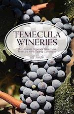 Temecula Wineries: The Ultimate Temecula Winery and Temecula Wine Tasting Guidebook: Ultimate Guide to Temecula Wine Country af Jeff Joseph