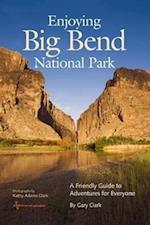 Enjoying Big Bend National Park (W L Moody Jr Natural History Paperback, nr. 41)