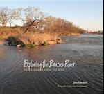 Exploring the Brazos River (River Books, Sponsored by the River Systems Institute at Texas State University)