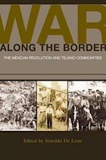 War Along the Border (University of Houston Series in Mexican American Studies)