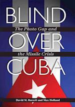 Blind Over Cuba af David M. Barrett, Max Holland