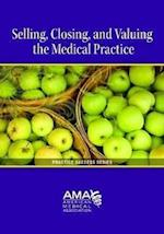 Valuing, Selling, and Closing the Medical Practice (Practice Success)