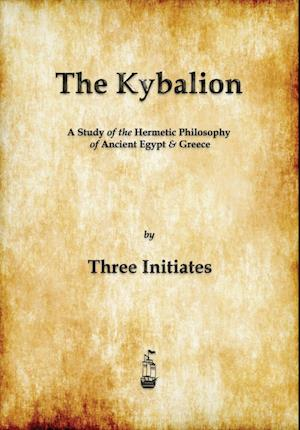 Bog hæftet The Kybalion: A Study of The Hermetic Philosophy of Ancient Egypt and Greece af Three Initiates