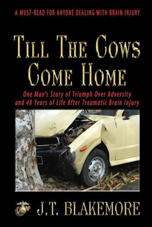 Bog, hæftet Till the Cows Come Home: One Man's Story of Triumph Over Adversity and 48 Years of Life After Traumatic Brain Injury af J.T. Blakemore