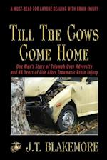 Till the Cows Come Home: One Man's Story of Triumph Over Adversity and 48 Years of Life After Traumatic Brain Injury