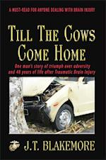 Till the Cows Come Home: A must-read for anyone dealing with Brain Injury af J.T. Blakemore