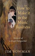 How Not to Make it in the Music Business: Memoir of a Singer/Songwriter