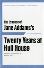 The Essence of . . . Jane Addams S Twenty Years at Hull House af Hunter Lewis, Jane Addams