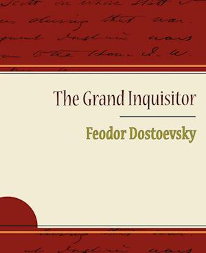 The Grand Inquisitor - Feodor Dostoevsky