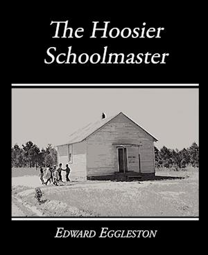 The Hoosier Schoolmaster - A Story of Backwoods Life in Indiana