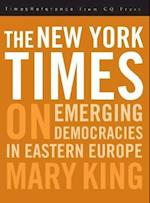 The New York Times on Emerging Democracies<br>in Eastern Europe af Mary King