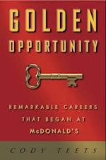 Golden Opportunity: Remarkable Careers that Began at McDonalds
