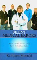 Silent Medical Errors: How to Keep You and Your Family Safe in the Healthcare System af Kathleen Motacki