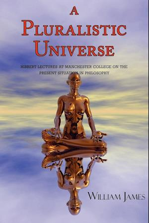 A Pluralistic Universe (with Footnotes & Index)