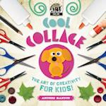 Cool Collage: the Art of Creativity for Kids (Cool Art)