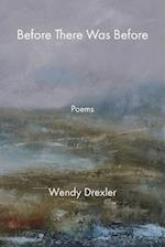 Before There Was Before af Wendy Drexler