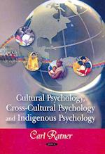 Cultural Psychology, Cross-cultural Psychology, & Indigenous Psychology