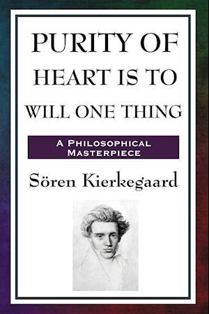Bog hæftet Purity of Heart Is to Will One Thing af Søren Kierkegaard