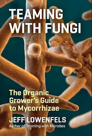 Bog, hardback Teaming with Fungi af Jeff Lowenfels