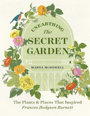 Unearthing The Secret Garden: The Plants and Places That Inspired Frances Hodgson Burnett
