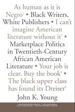 Black Writers, White Publishers: Marketplace Politics in Twentieth-Century African American Literature