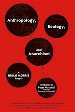 Anthropology, Ecology, and Anarchism af Brian Morris