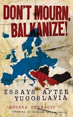 Don't Mourn, Balkanize! af Andrej Grubacic