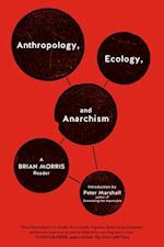 Anthropology, Ecology, And Anarchism af Brian Morris