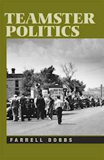 Teamster Politics af Farrell Dobbs