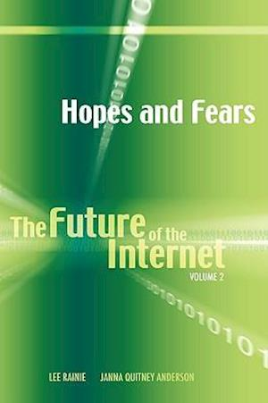 Hopes and Fears: The Future of the Internet, Volume 2
