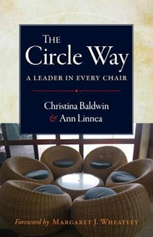 Bog, paperback The Circle Way: A Leader in Every Chair af Ann Linnea, Christina Baldwin, Margaret J Wheatley