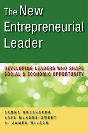 Bog, hardback The New Entrepreneurial Leader: Developing Leaders Who Shape Social and Economic Opportunity af Kate McKone Sweet, Danna Greenberg, H James Wilson