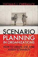 Scenario Planning in Organizations: How to Create, Use, and Assess Scenarios af Thomas J Chermack