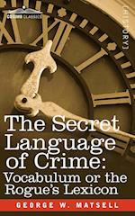 The Secret Language of Crime: Vocabulum or the Rogue S Lexicon af George W. Matsell