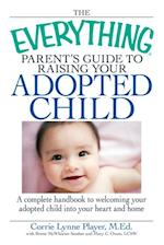 Everything Parent's Guide to Raising Your Adopted Child (Everything)